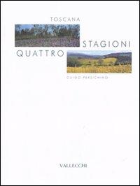 Toscana. Quattro stagioni. Ediz. illustrata