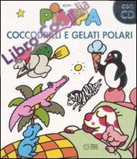 Pimpa. Coccodrilli e gelati polari. Ediz. illustrata. Con CD Audio