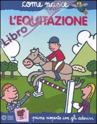 L'equitazione. Con adesivi. Ediz. illustrata
