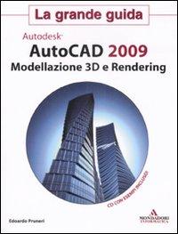 AutoCad 2009. Modellazione 3D e Rendering. La grande guida. Con CD-ROM