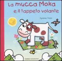La mucca Moka e il tappeto volante. Ediz. illustrata
