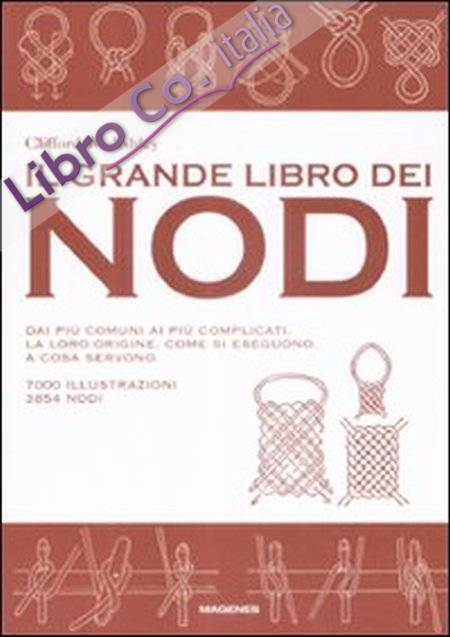 Il grande libro dei nodi. Ediz. illustrata