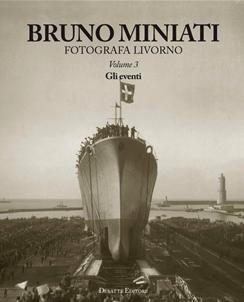 Bruno Miniati fotografa Livorno. Vol. 3: Gli eventi