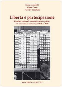 Libertà è partecipazione. Risultati elettorali amministratori e politici nel circondario imolese dal 1946 al 2006