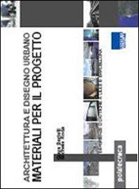 Architettura e disegno urbano. Materiali per il progetto