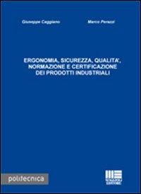 Ergonomia, sicurezza, qualità. Normazione e certificazione dei prodotti industriali