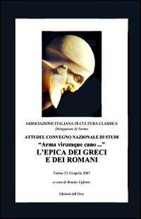 Arma virumque cavo... L'epica dei greci e dei romani. Atti del Convegno nazionale di studi