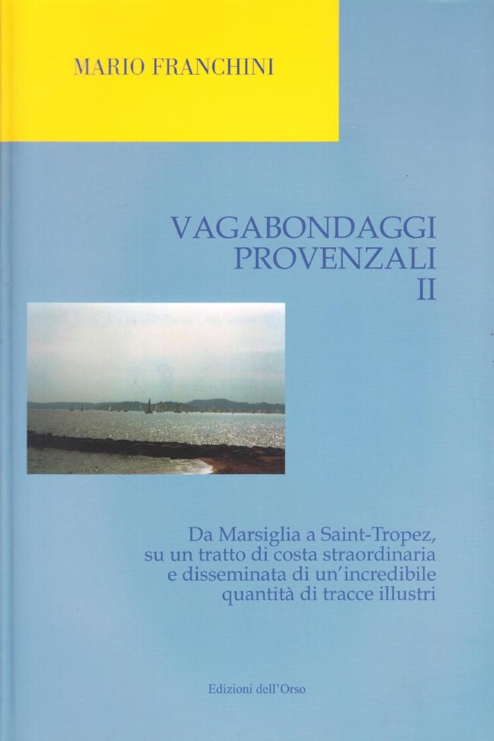 Vagabondaggi provenzali. Vol. 2: Da Marsiglia a Saint-tropez, su un tratto di costa strordinaria e disseminata di un'incredibile quantità di tracce illustri