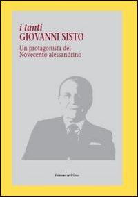 I tanti Giovanni Sisto. Un protagonista del Novecento alessandrino