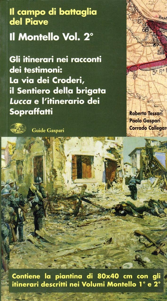 Il Montello. Vol. 2: Gli itinerari nei racconti dei testimoni. La via dei croderi, il sentiero della brigata lucca e l'itinerario sopraffani.