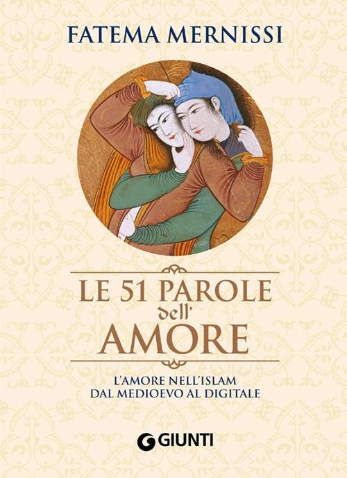 Le cinquantuno parole dell'amore. L'amore nell'Islam dal Medioevo al digitale.