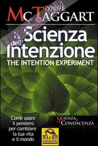 La scienza dell'intenzione-The intention experiment. Come usare il pensiero per cambiare la tua vita e il mondo. Ediz. bilingue
