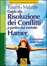 Traumi e malattie. Guida alla risoluzione dei conflitti a partire dal metodo Hamer. L'attivazione delle risorse interiori.