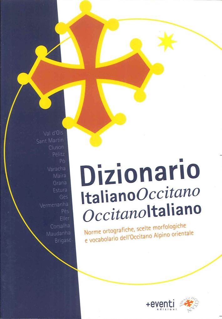 Dizionario italiano-occitano, occitano-italiano. Norme ortografiche, scelte morfologiche e vocabolario dell'occitano alpino.