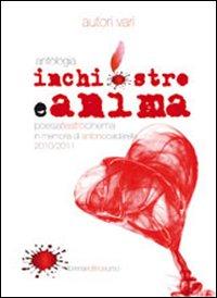 Antologia inchiostro e anima 2010/2011. Teatro, cinema, poesia in memoria di Antonio Caldarella