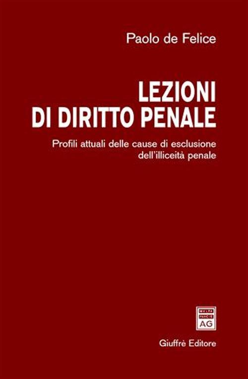 Lezioni di diritti penale. Profili attuali delle cause di escusione dell'illiceità penale.