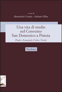 Una vita di studio nel Convento San Domenico a Pistoia. Padre Armando Felice Verde.