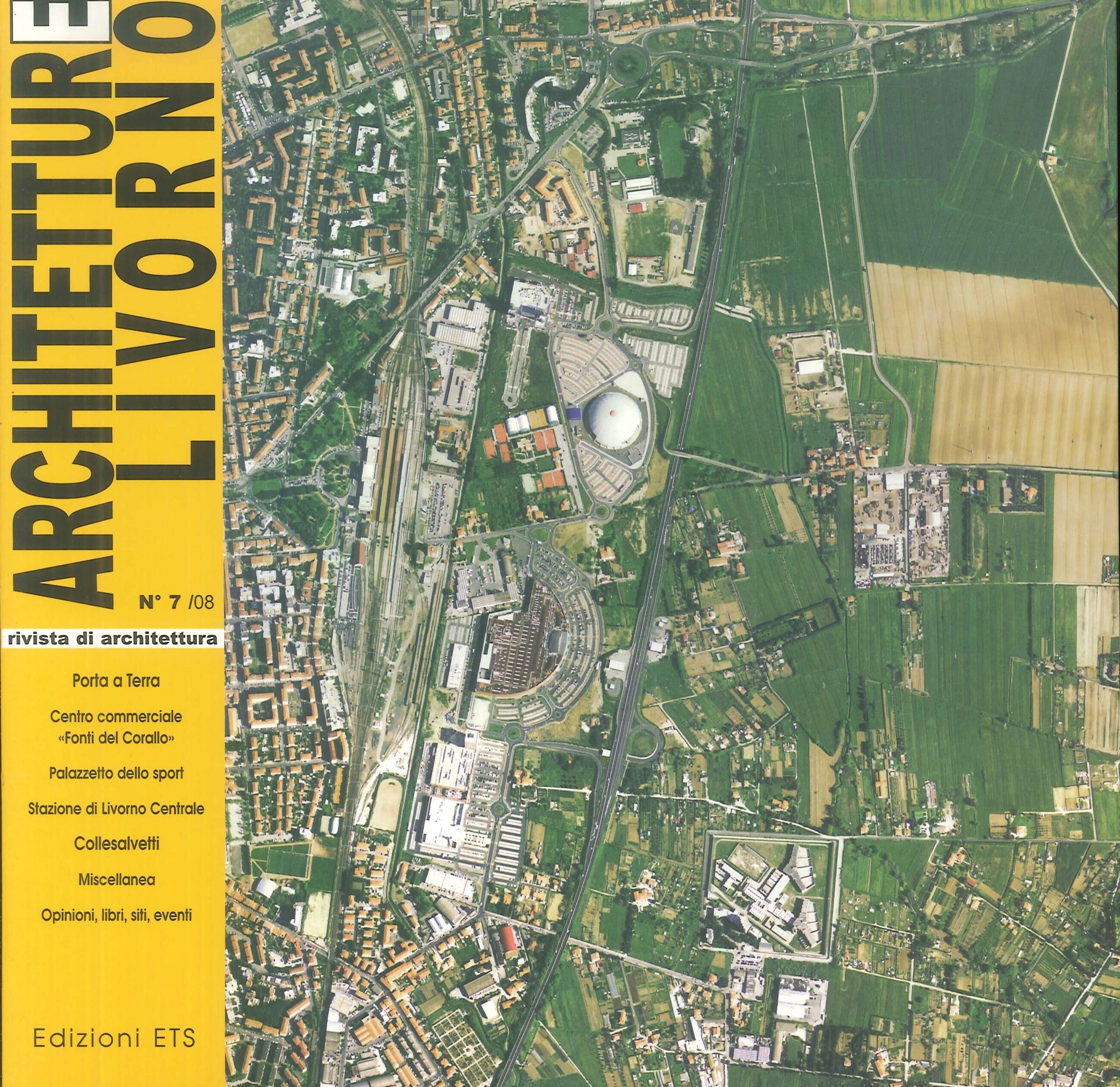 Architetture Livorno (2008). Vol. 7: Le terme del Corallo ed il nuovo quartiere della Porta a Terra.