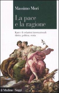 La pace e la ragione. Kant e le relazioni internazionali: diritto, politica, storia.