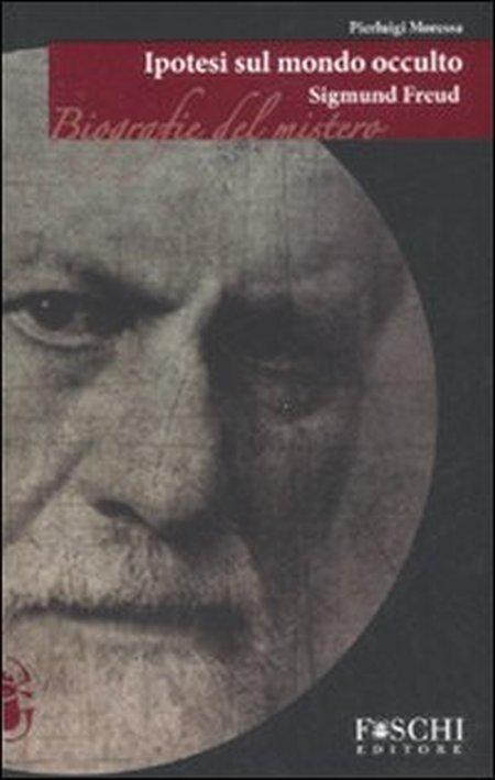 Sigmund Freud. Ipotesi sul mondo occulto.