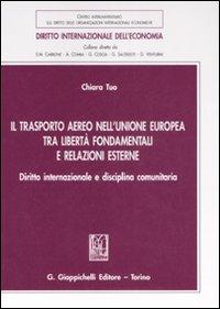 Il trasporto aereo nell'Unione Europea tra libertà fondamentali e relazioni esterne. Diritto internazionale e disciplina comunitaria