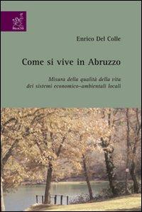 Come si vive in Abruzzo. Misura della qualità della vita dei sistemi economico-ambientali locali