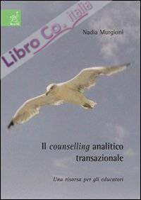 Il counselling analitico transazionale. Una risorsa per gli educatori.