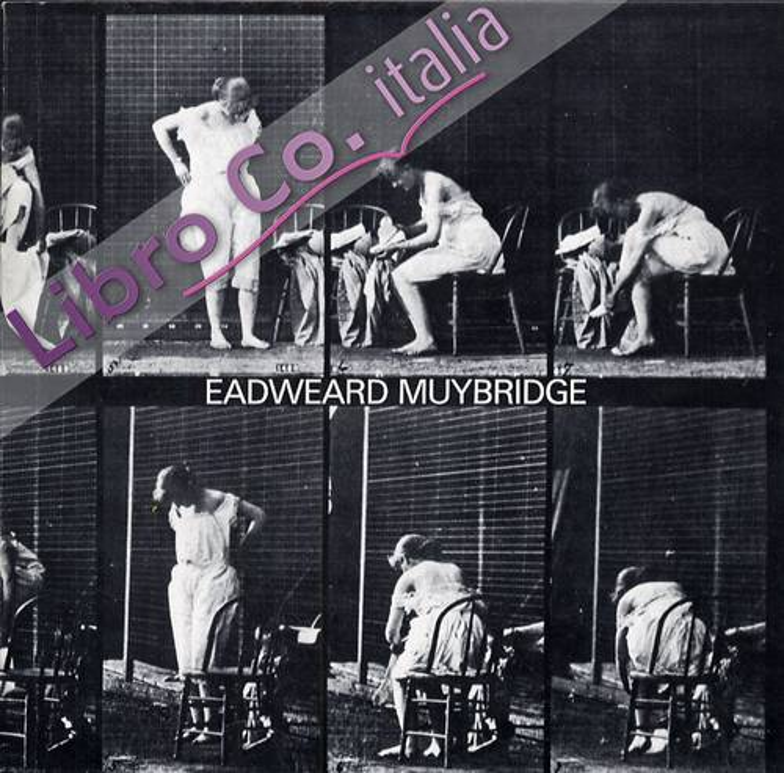 Eadweard Muybridge. La locomozione animale.