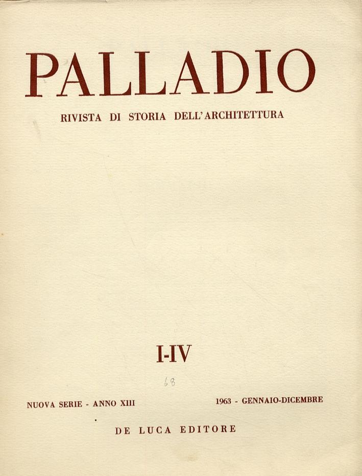 Palladio. Rivista di storia dell'architettura. I-IV. Nuova serie. Anno XIII. 1963. Gennaio-dicembre.