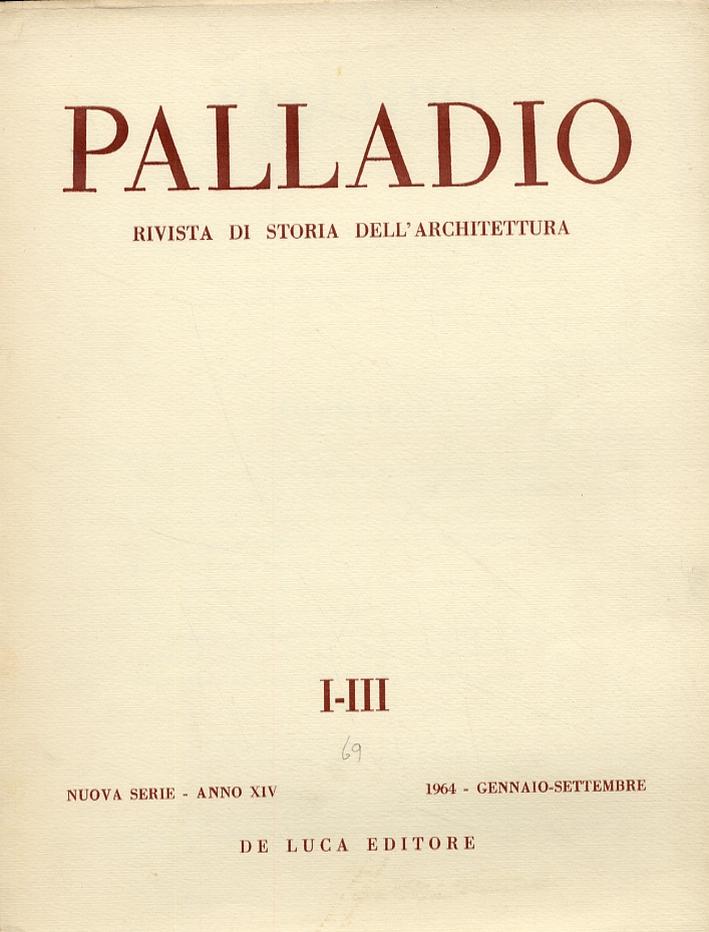 Palladio. Rivista di storia dell'architettura. Nuova serie. Anno XIV. I-III. Gennaio-settembre 1964