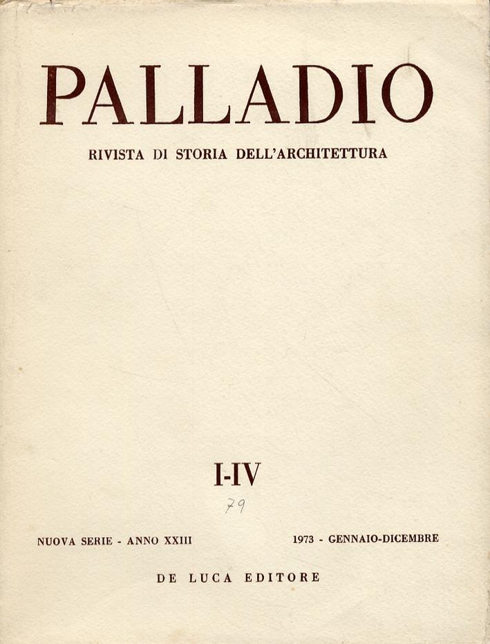 Palladio. Rivista di storia dell'architettura. Nuova serie. Anno XXIII. I-IV. Gennaio-dicembre 1973.