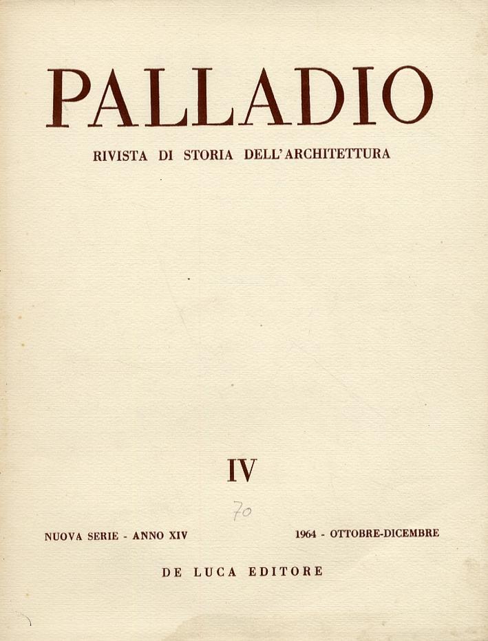 Palladio. Rivista di storia dell'architettura. Nuova serie. Anno XIV. Ottobre-dicembre 1964. [Edizione italiana e francese].
