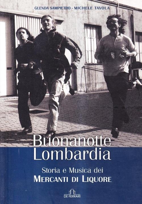 Buonanotte Lombardia. Storia e musica dei Mercanti di Liquore.