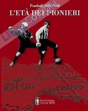 Football 1898-1908. L'età dei pionieri.