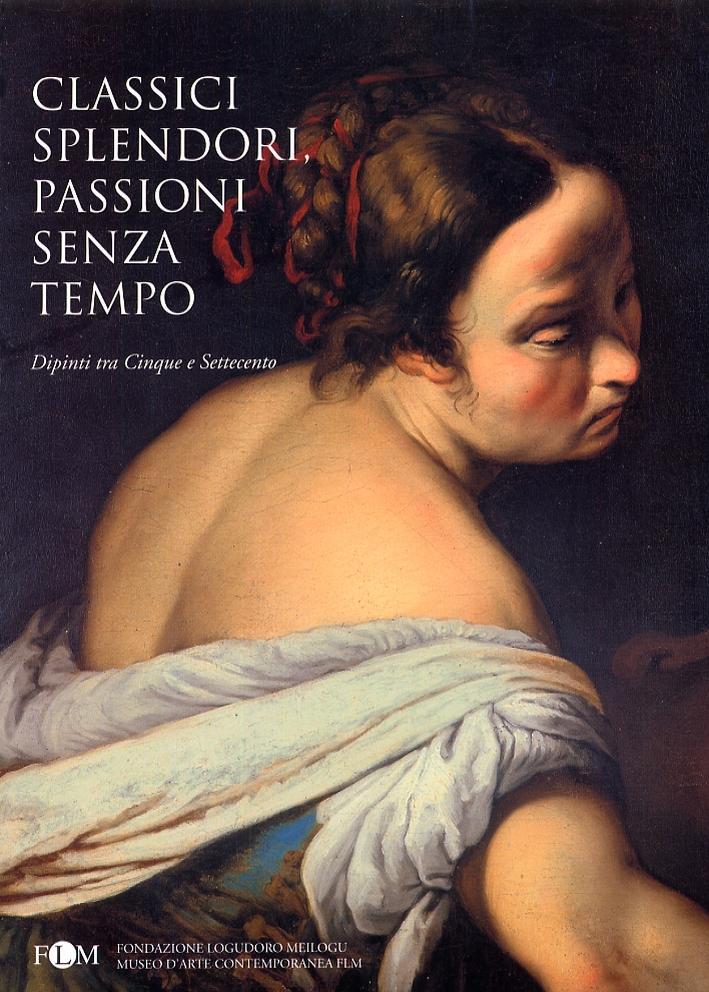 Classici splendori, passioni senza tempo. Dipinti tra Cinque e Settecento.