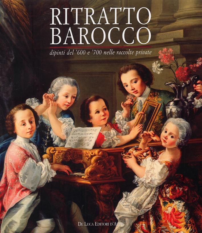 Ritratto Barocco. Dipinti del '600 e '700 nelle raccolte private