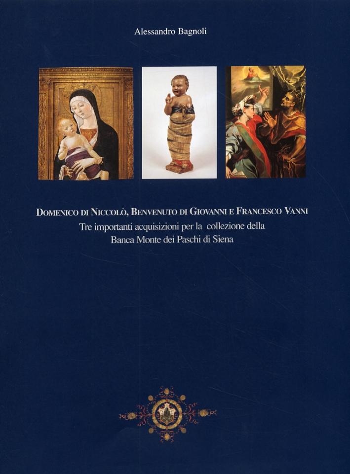 Domenico di Niccolò, Benvenuto di Giovanni e Francesco Vanni. Tre importanti acquisizioni per la collezione della Banca Monte dei Paschi di Siena.