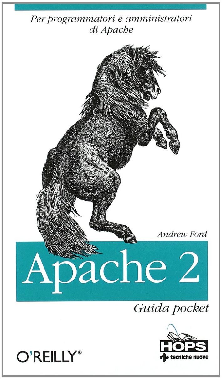 Apache 2. Per Programmatori e Amministratori di Apache. Guida Pocket.