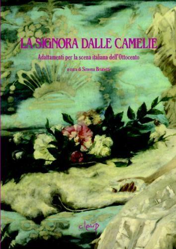 La Signora dalle Camelie. Adattamenti Per la Scena Italiana dell'Ottocento.
