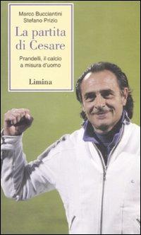La partita di Cesare. Prandelli, il calcio a misura d'uomo.