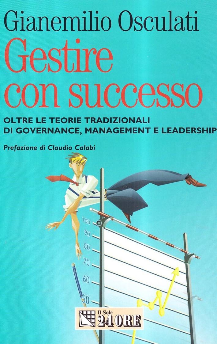 Gestire con successo. Oltre le teorie tradizionali di governance, management e leadership.