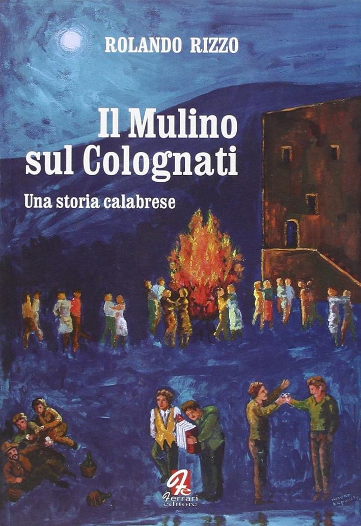 Il mulino sul Colognati. Una storia calabrese.