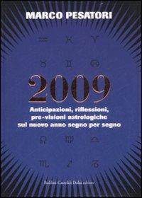 2009. Anticipazioni, riflessioni, pre-visioni astrologiche sul nuovo anno segno per segno.