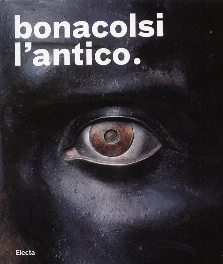 Bonacolsi l'Antico. Uno Scultore nella Mantova di Andrea Mantegna e di Isabella d'Este.