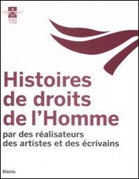 Histoires de droits de l'Homme. Par des réalisateurs des artistes et des écrivains.