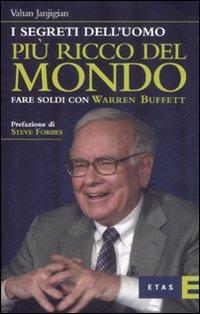 I segreti dell'uomo più ricco del mondo. Fare soldi con Warren Buffett.