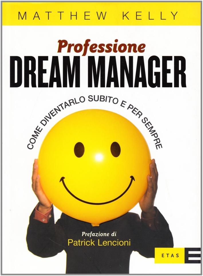Professione dream manager. Come diventarlo subito e per sempre.