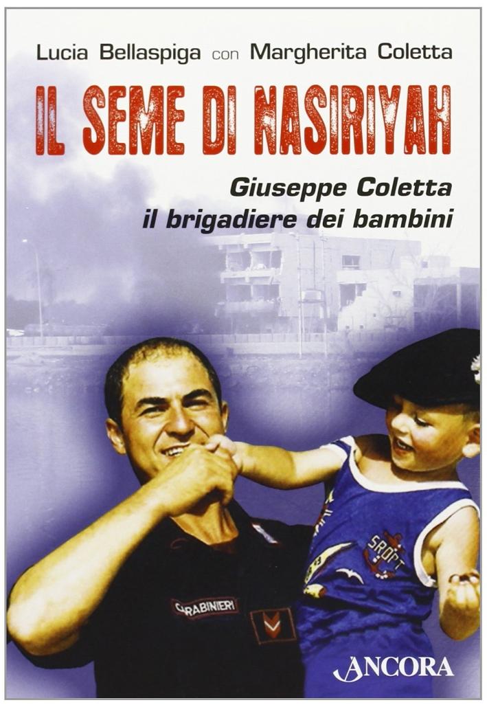 Il seme di Nasiriyah. Giuseppe Coletta, il brigadiere dei bambini.