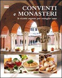 Conventi e monasteri. Le ricette segrete per mangiar sano. Ediz. illustrata