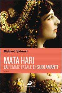 Mata Hari, la femme fatale e i suoi amanti.